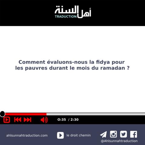 Comment evaluons-nous la fidya pour les pauvres durant le mois de  ramadan?
