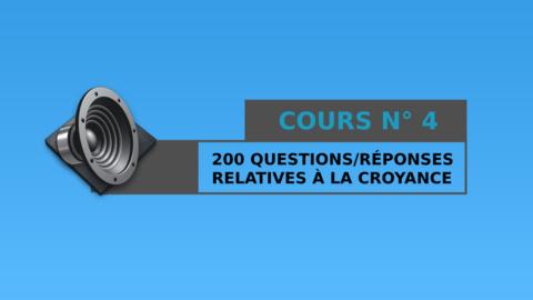 Cours n° 4 : 200 Questions / Réponses relatives à la croyance