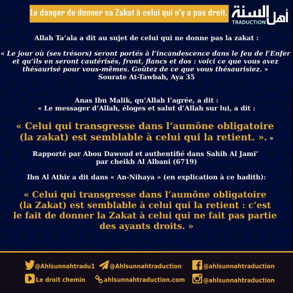Prends garde à ne pas donner ta Zakat a celui qui ne fait pas partie des ayants droits car cela revient au fait de ne pas la donner.