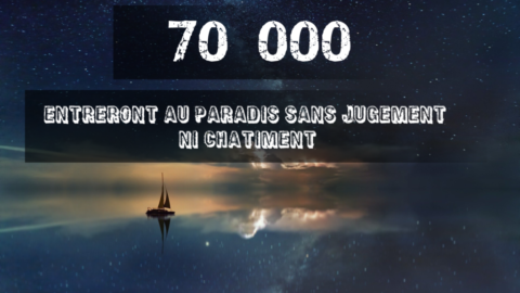 Quels sont les attributs des soixante dix mille personnes qui entrerons au paradis sans jugement?
