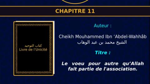 Chapitre 11 : Le voeu pour autre qu'Allah fait partie de l'association.(1)