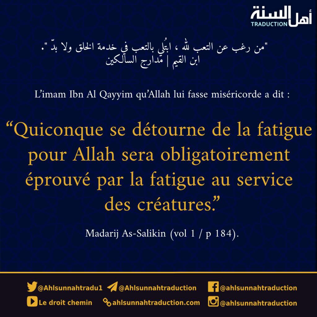 Quiconque se détourne de la fatigue pour Allah sera obligatoirement éprouvé par la fatigue au service des créatures.